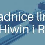Prowadnice liniowe marki Hiwin i Rexroth
