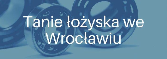 Łożysko toczne - oferta na tanie łożyska we Wrocławiu